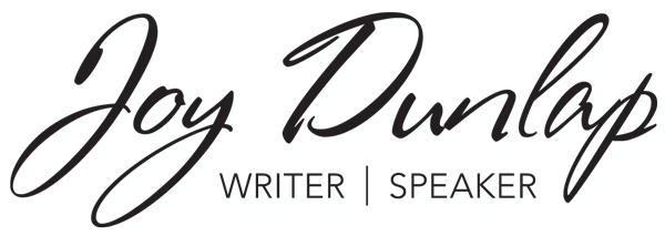 Joy Dunlap | Writer | Speaker